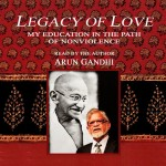 Legacy of Love Book-On-CD read by Arun Gandhi
